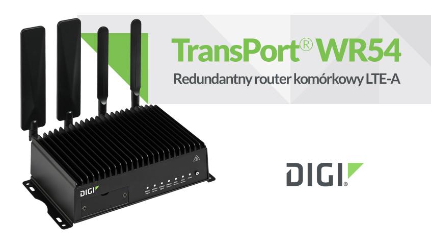 Digi TransPort WR54 - przemysłowej klasy, redundantny i kompaktowy router LTE-Advanced