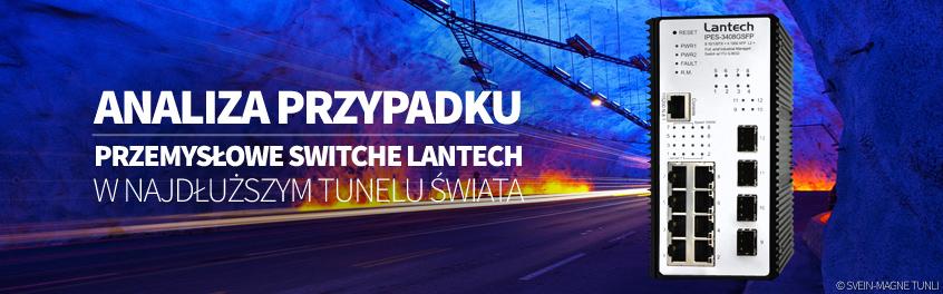 Analiza przypadku: Przemysłowe switche PoE firmy Lantech obsługują aplikacje nadzorcze w najdłuższym tunelu świata