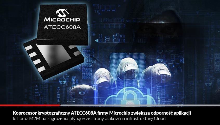 ATECC608A koprocesor kryptograficzny firmy Microchip dla ochrony zdalnych aplikacji IoT w działających w chmurze Cloud