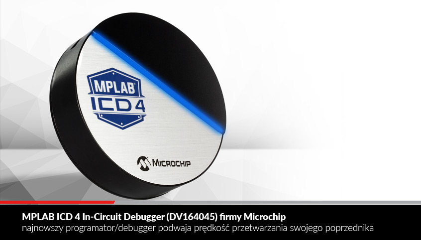 MPLAB ICD 4 In-Circuit Debugger (DV164045) firmy Microchip najnowszy programator/debugger podwaja prędkość przetwarzania swojego poprzednika