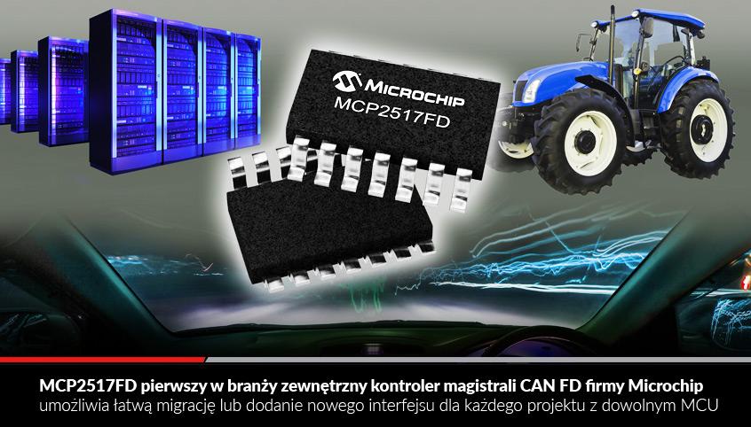 MCP2517FD pierwszy w branży zewnętrzny kontroler magistrali CAN FD firmy Microchip