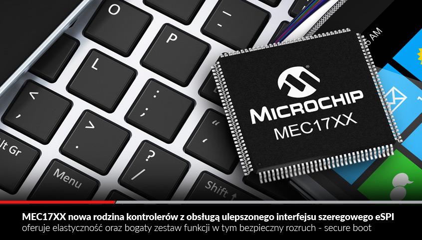 MEC17XX nowa rodzina kontrolerów firmy Microchip z obsługą ulepszonego interfejsu szeregowego eSPI oferuje elastyczność oraz bogaty zestaw funkcji w tym bezpieczny rozruch - secure boot