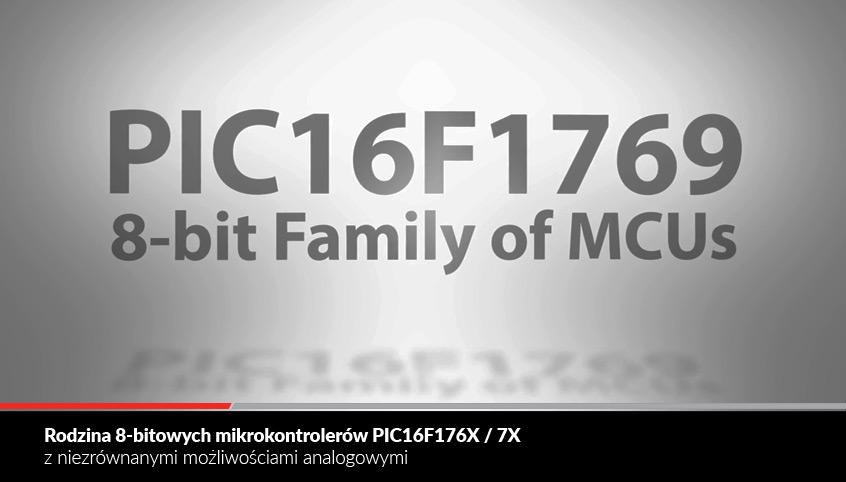 Rodzina 8-bitowych mikrokontrolerów PIC16F176X/7X firmy Microchip z niezrównanymi możliwościami analogowymi