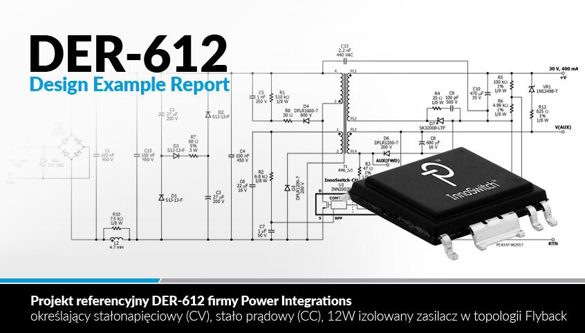 Projekt referencyjny DER-612 firmy Power Integrations, opisujący stałonapięciowy, stałoprądowy, 12W izolowany zasilacz w topologii Flyback